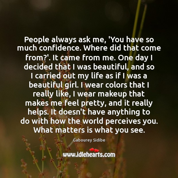 People always ask me, 'You have so much confidence. Where did that Gabourey Sidibe Picture Quote