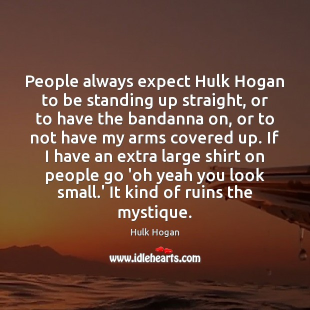 People always expect Hulk Hogan to be standing up straight, or to Image