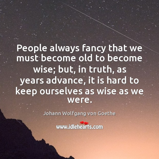 People always fancy that we must become old to become wise; but, Image