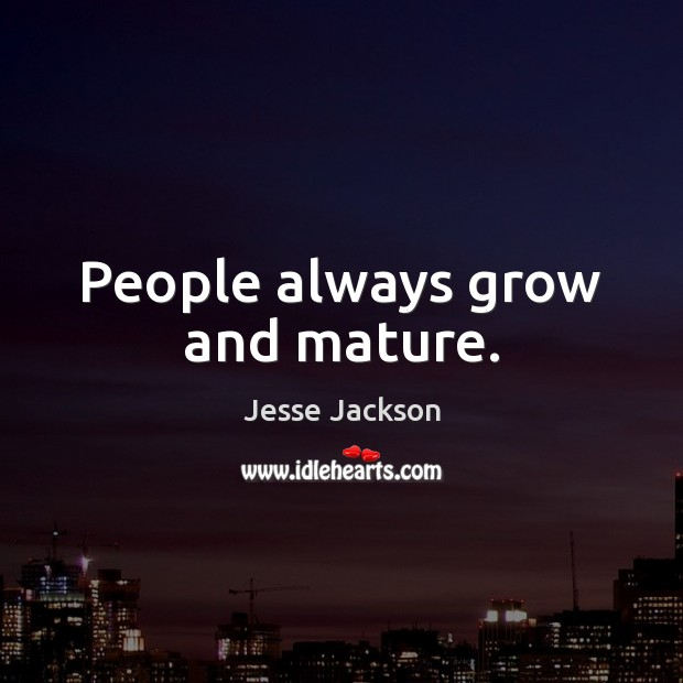 People always grow and mature. Image