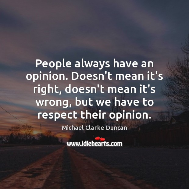 People always have an opinion. Doesn't mean it's right, doesn't mean it's Image