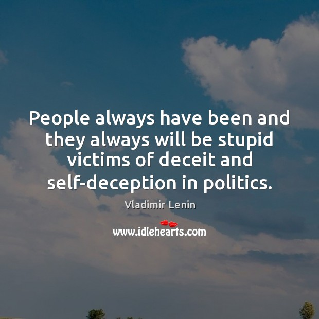 People always have been and they always will be stupid victims of Vladimir Lenin Picture Quote