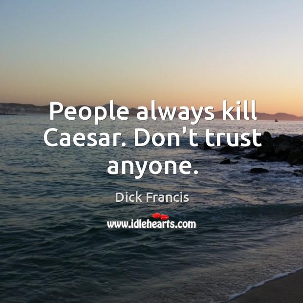 People always kill Caesar. Don't trust anyone. Image