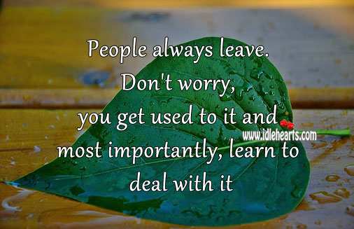 Image, People always leave. Learn to deal with it.