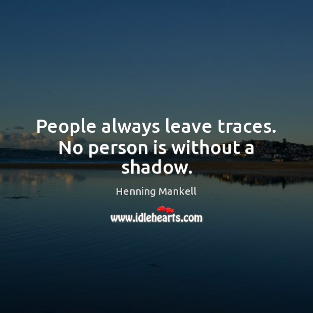 Image, People always leave traces. No person is without a shadow.