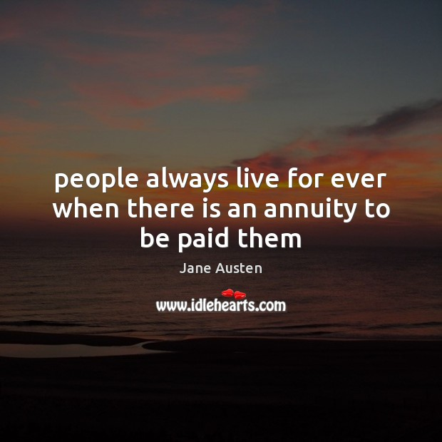 Image, People always live for ever when there is an annuity to be paid them