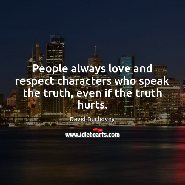 People always love and respect characters who speak the truth, even if the truth hurts. David Duchovny Picture Quote