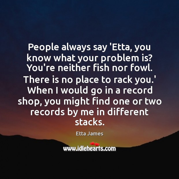 People always say 'Etta, you know what your problem is? You're neither Image