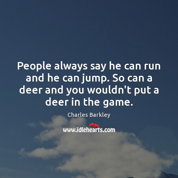 People always say he can run and he can jump. So can Charles Barkley Picture Quote