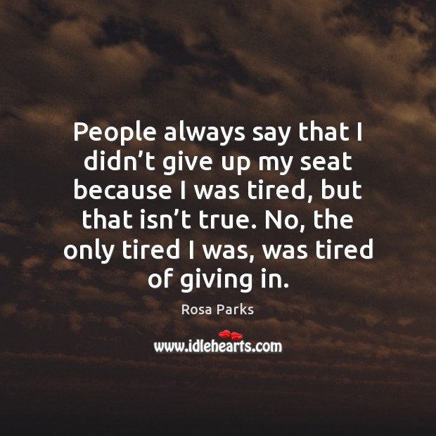 People always say that I didn't give up my seat because Image