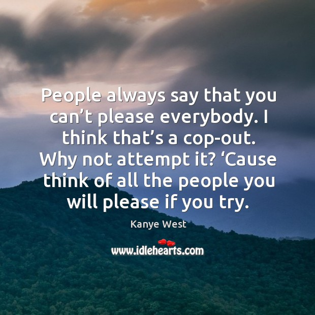 People always say that you can't please everybody. Image