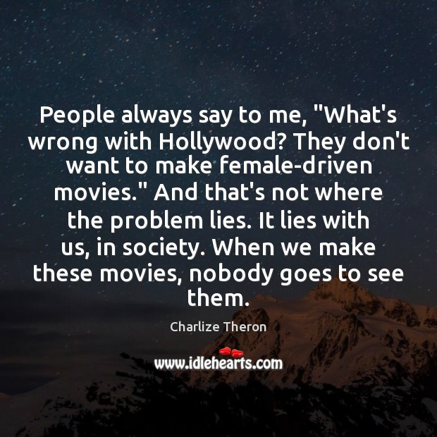 "People always say to me, ""What's wrong with Hollywood? They don't want Image"
