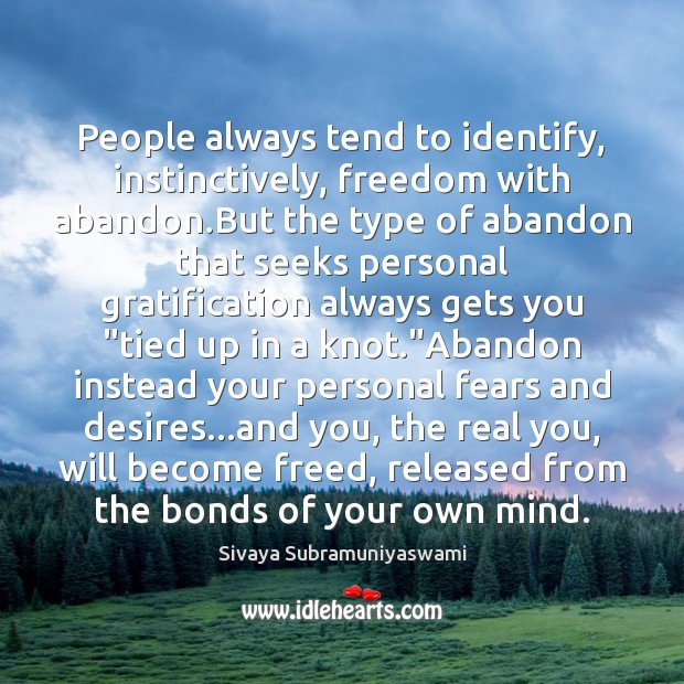 People always tend to identify, instinctively, freedom with abandon.But the type Image
