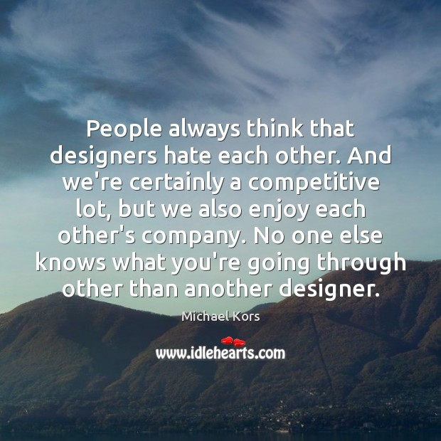 Image, People always think that designers hate each other. And we're certainly a