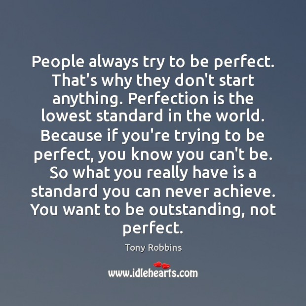 People always try to be perfect. That's why they don't start anything. Perfection Quotes Image