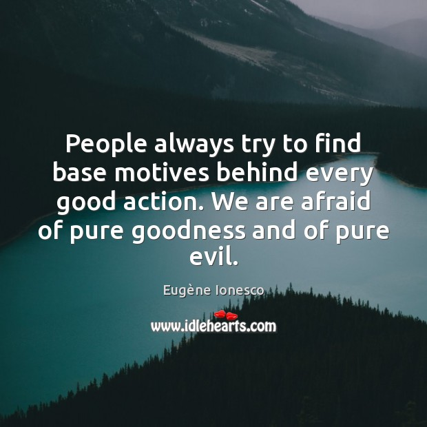 People always try to find base motives behind every good action. We Image