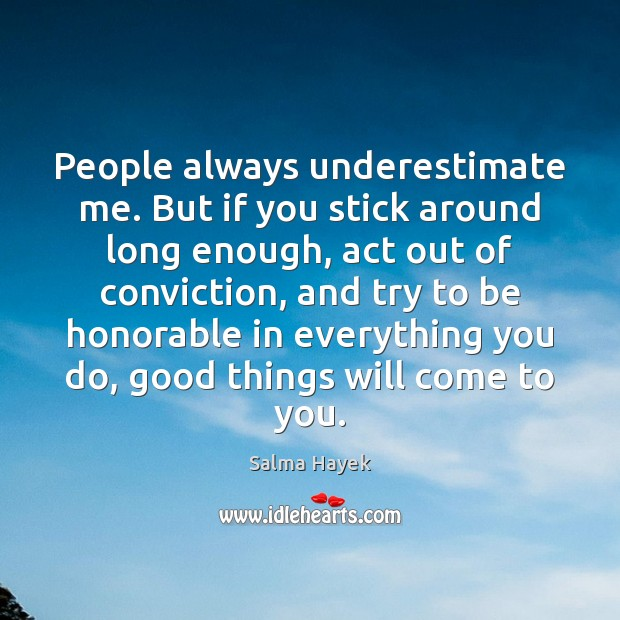 Image, People always underestimate me. But if you stick around long enough, act