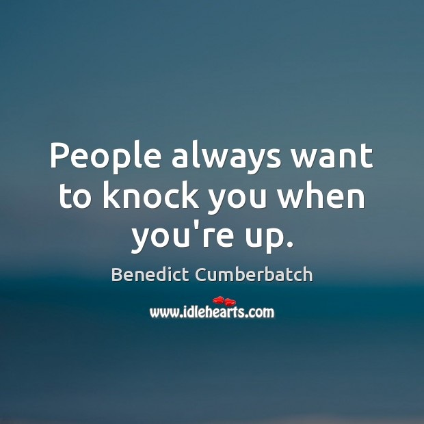People always want to knock you when you're up. Image
