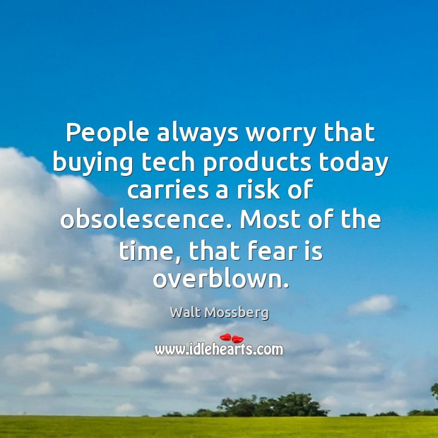 People always worry that buying tech products today carries a risk of Image