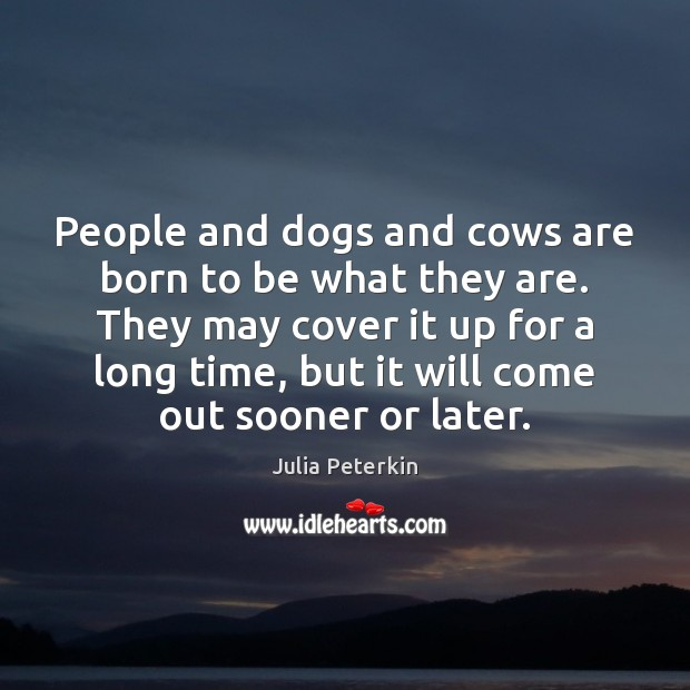 People and dogs and cows are born to be what they are. Image