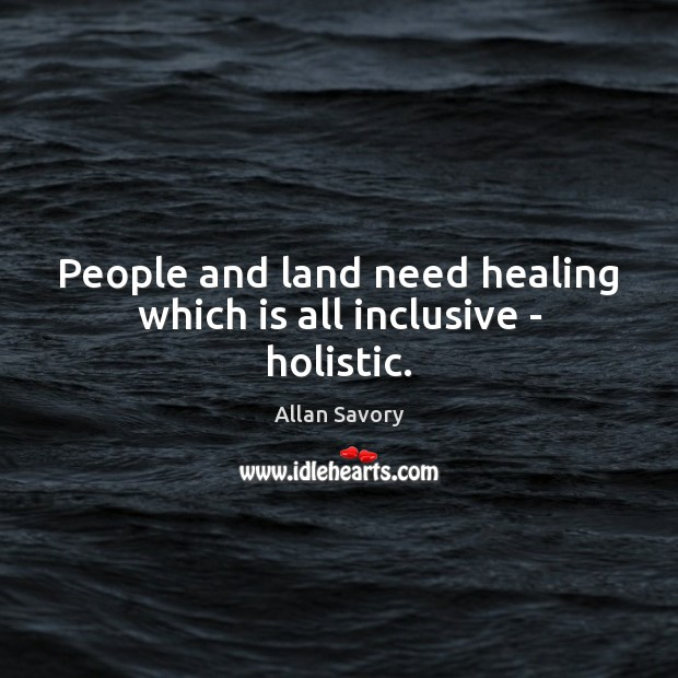 Image, People and land need healing which is all inclusive – holistic.