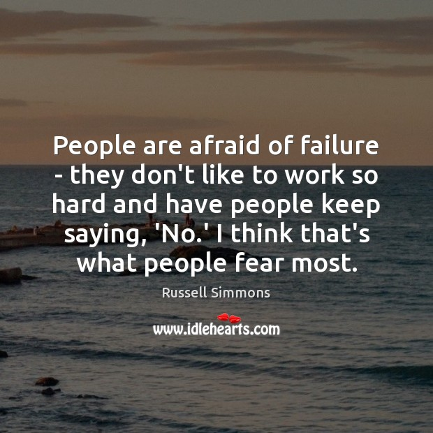People are afraid of failure – they don't like to work so Image