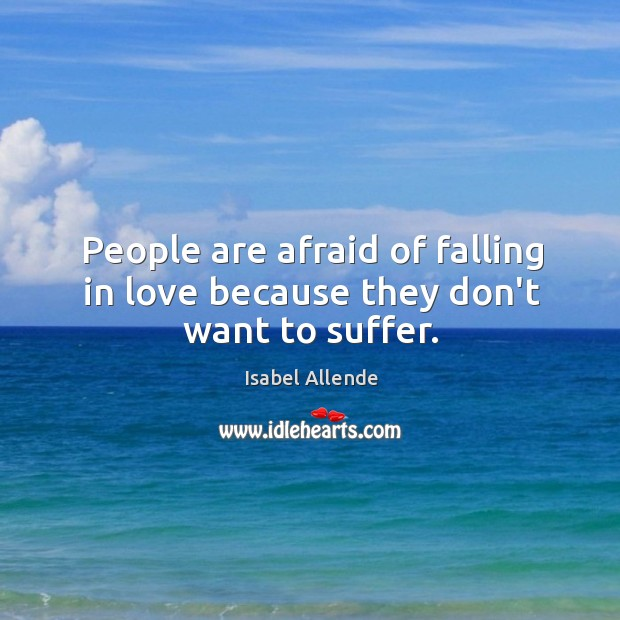 Image, People are afraid of falling in love because they don't want to suffer.