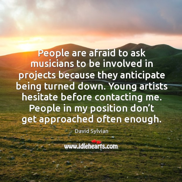 People are afraid to ask musicians to be involved in projects because they anticipate being turned down. Image