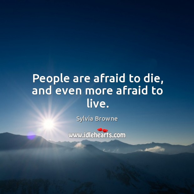 People are afraid to die, and even more afraid to live. Image