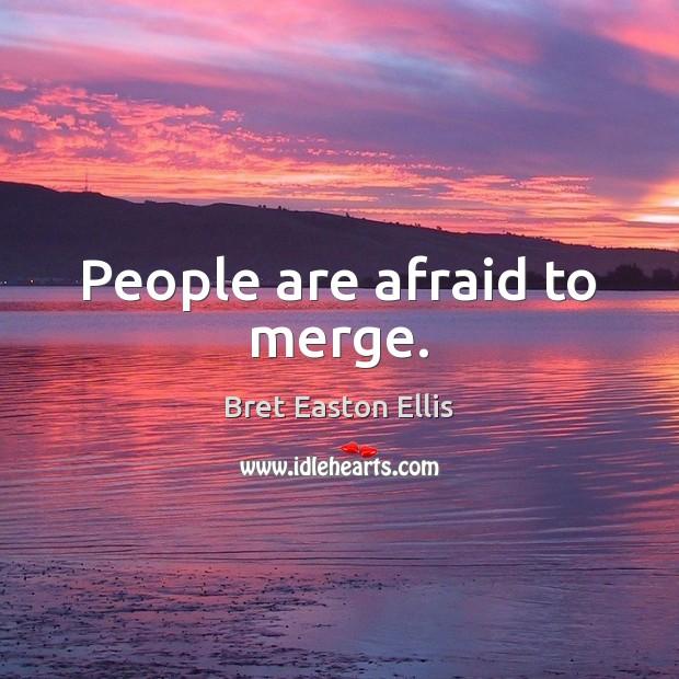 People are afraid to merge. Image