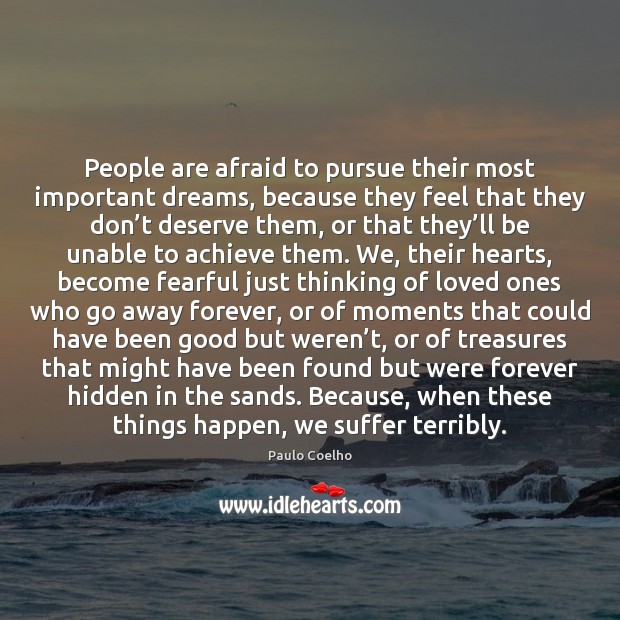 People are afraid to pursue their most important dreams, because they feel Image