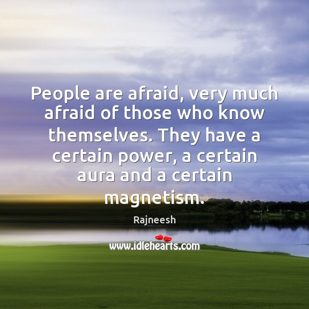 People are afraid, very much afraid of those who know themselves. They Rajneesh Picture Quote