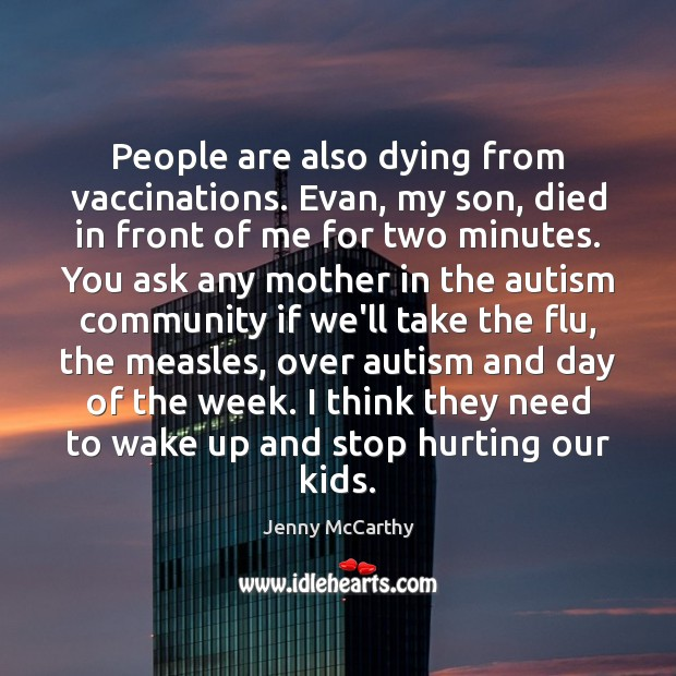 People are also dying from vaccinations. Evan, my son, died in front Jenny McCarthy Picture Quote