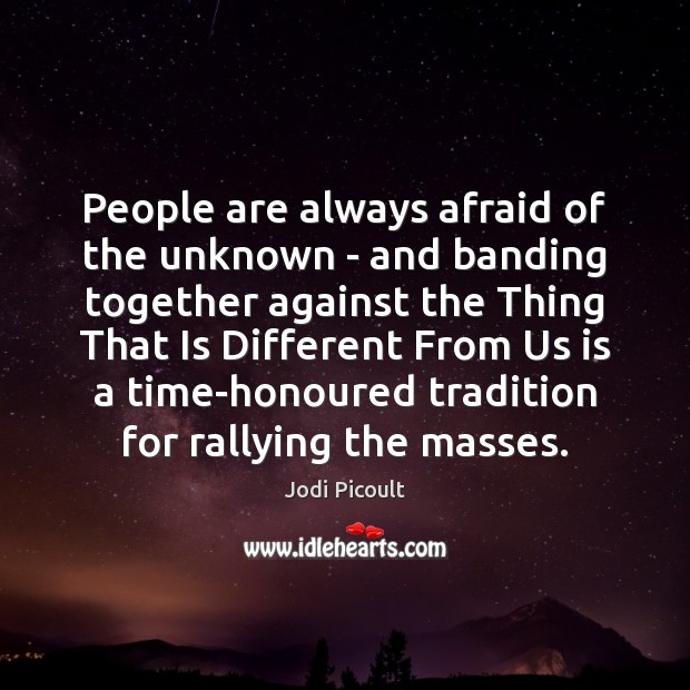 People are always afraid of the unknown – and banding together against Image