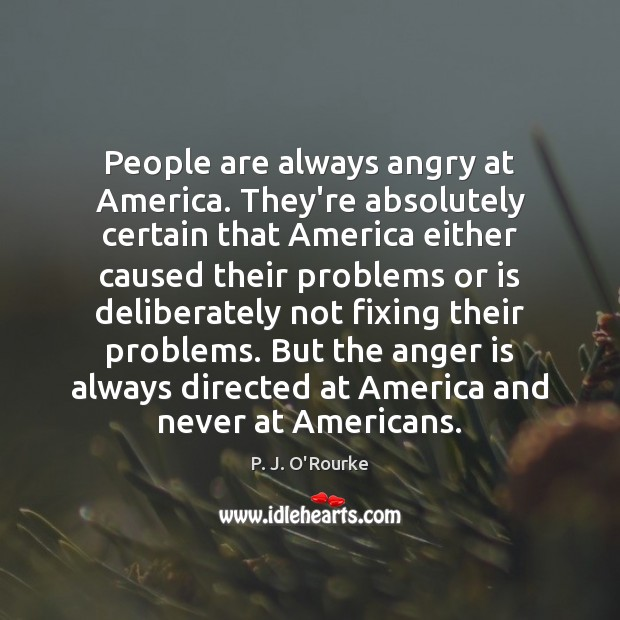 People are always angry at America. They're absolutely certain that America either Anger Quotes Image