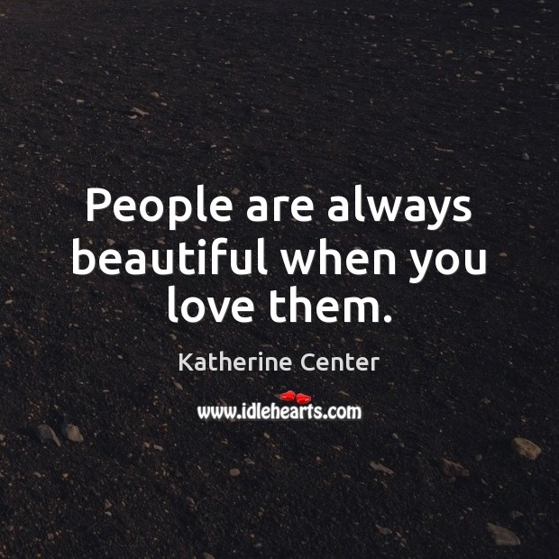 People are always beautiful when you love them. Image