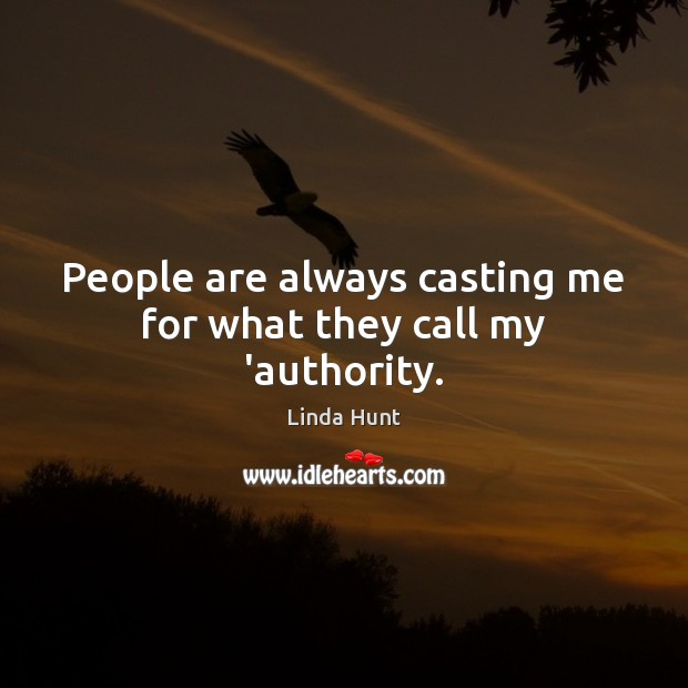 People are always casting me for what they call my 'authority. Linda Hunt Picture Quote