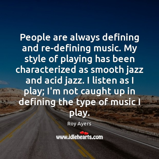 Image, People are always defining and re-defining music. My style of playing has