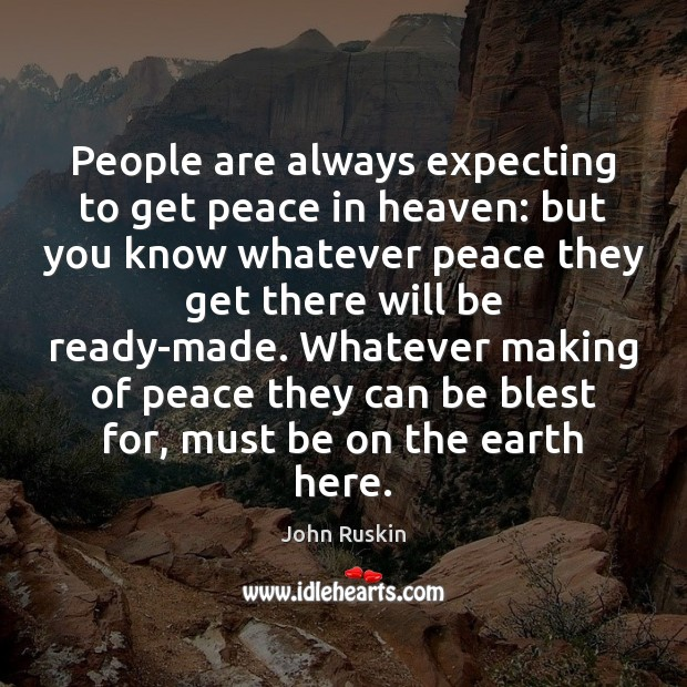 Image, People are always expecting to get peace in heaven: but you know