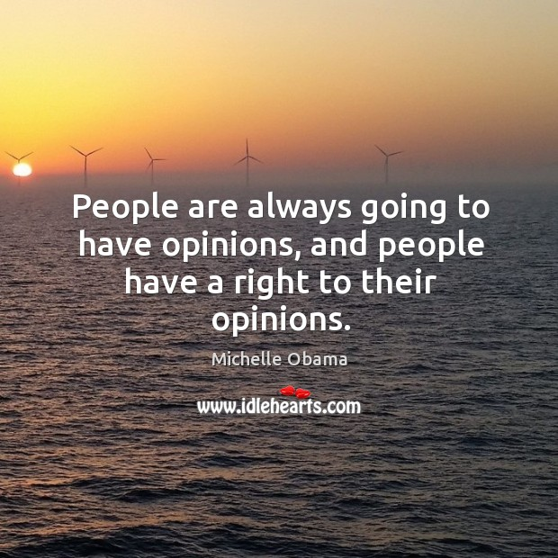 People are always going to have opinions, and people have a right to their opinions. Image