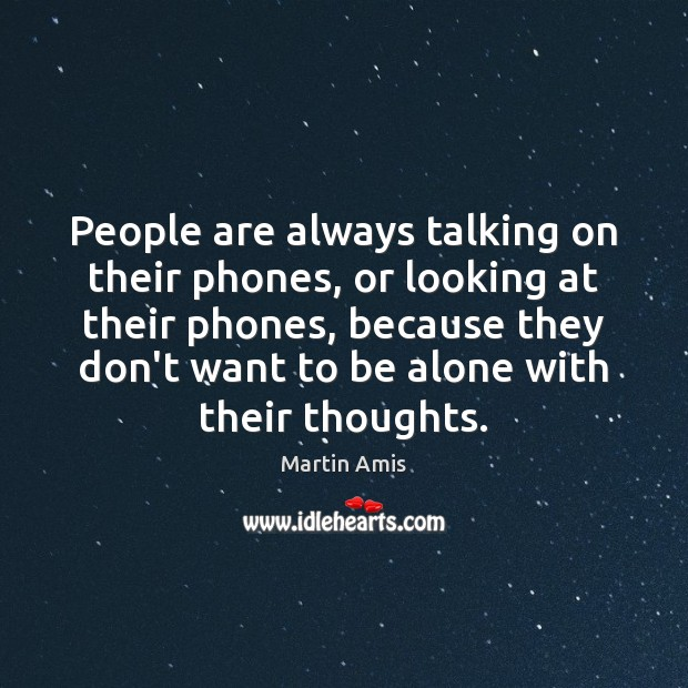 Image, People are always talking on their phones, or looking at their phones,