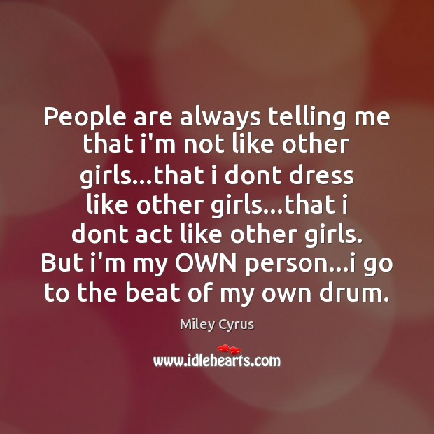 Image, People are always telling me that i'm not like other girls…that