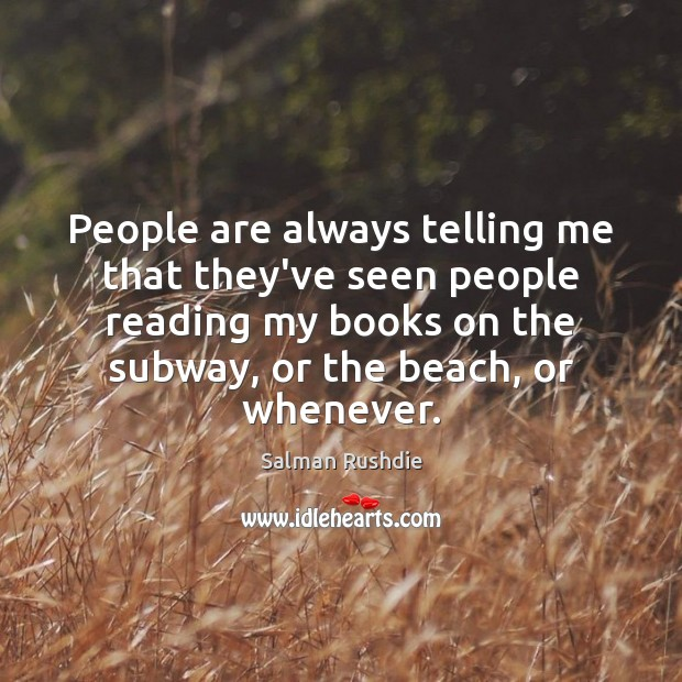 People are always telling me that they've seen people reading my books Image