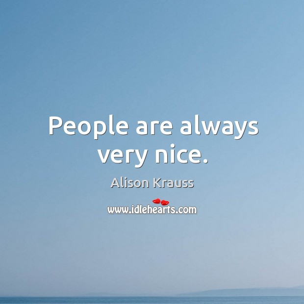 People are always very nice. Image