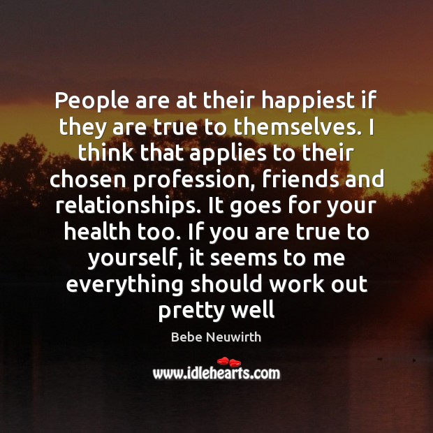 Image, People are at their happiest if they are true to themselves. I