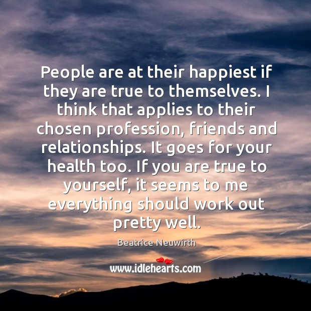 Image, People are at their happiest if they are true to themselves.