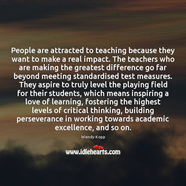 Image, People are attracted to teaching because they want to make a real