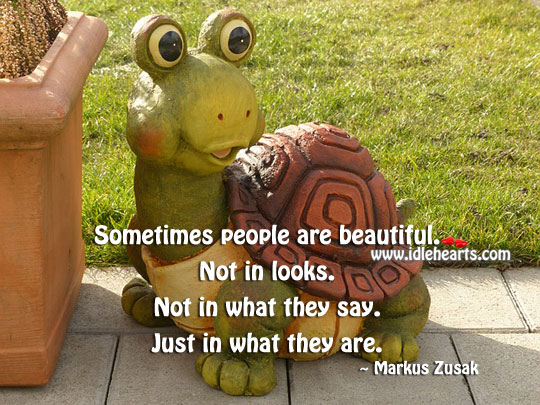 You are beautiful just in what you are. Markus Zusak Picture Quote