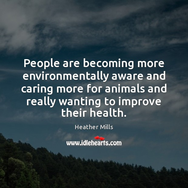 People are becoming more environmentally aware and caring more for animals and Image