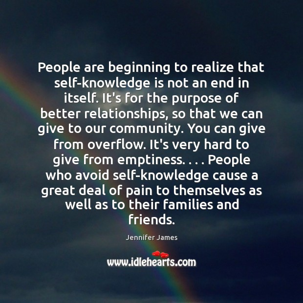 People are beginning to realize that self-knowledge is not an end in Jennifer James Picture Quote